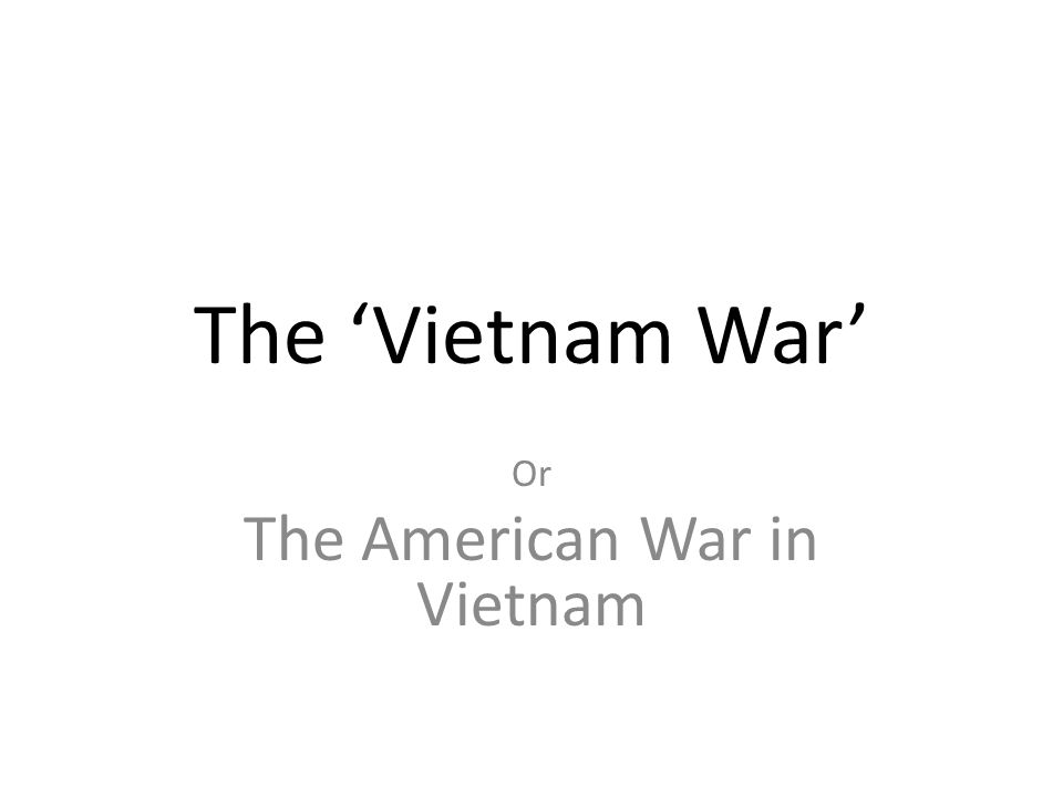 The 'Vietnam War' Or The American War in Vietnam