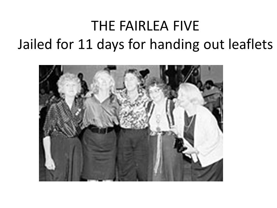 THE FAIRLEA FIVE Jailed for 11 days for handing out leaflets