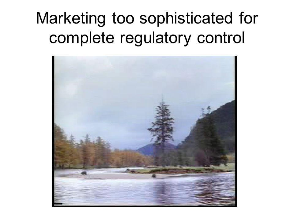 Marketing too sophisticated for complete regulatory control