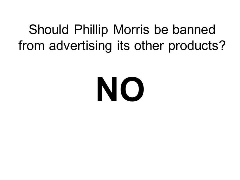 Should Phillip Morris be banned from advertising its other products NO
