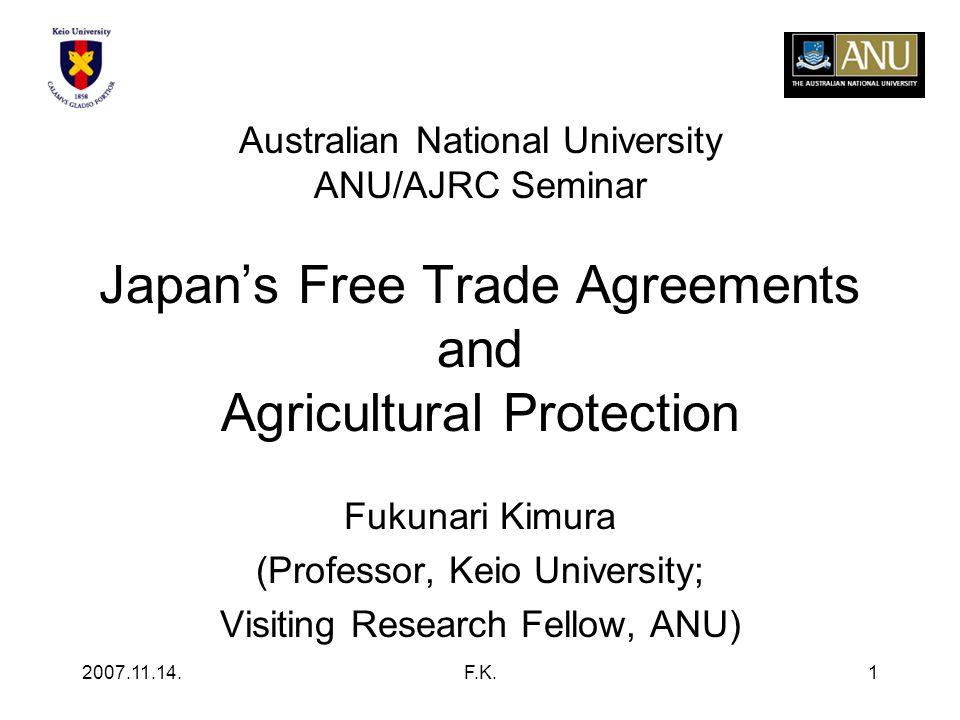 2007.11.14.F.K.1 Australian National University ANU/AJRC Seminar Japan's Free Trade Agreements and Agricultural Protection Fukunari Kimura (Professor, Keio University; Visiting Research Fellow, ANU)