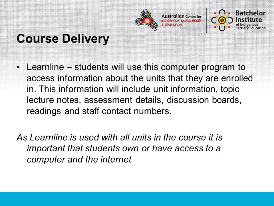 Learnline – students will use this computer program to access information about the units that they are enrolled in. This information will include uni
