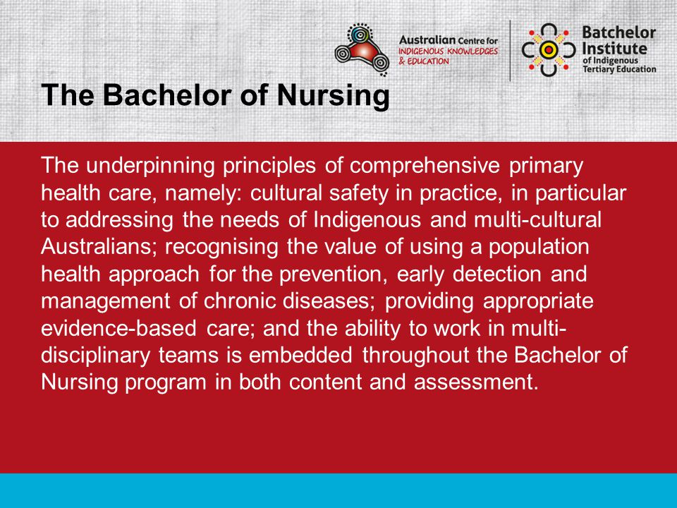 The underpinning principles of comprehensive primary health care, namely: cultural safety in practice, in particular to addressing the needs of Indige