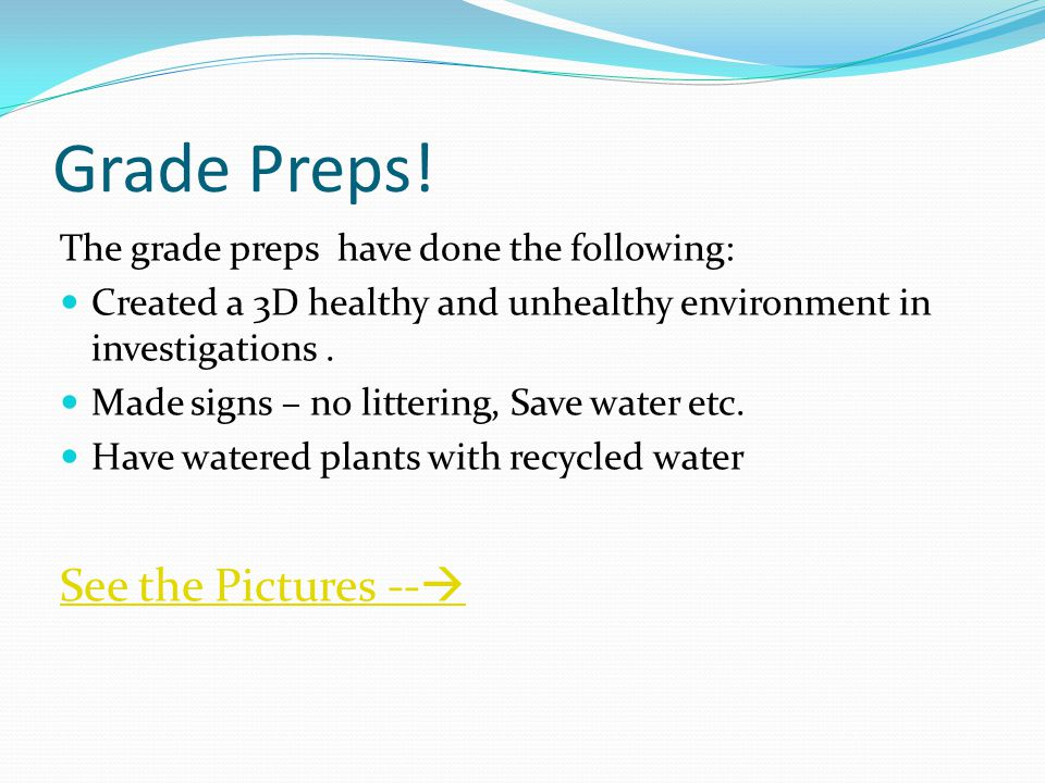 Grade Preps! The grade preps have done the following: Created a 3D healthy and unhealthy environment in investigations. Made signs – no littering, Sav