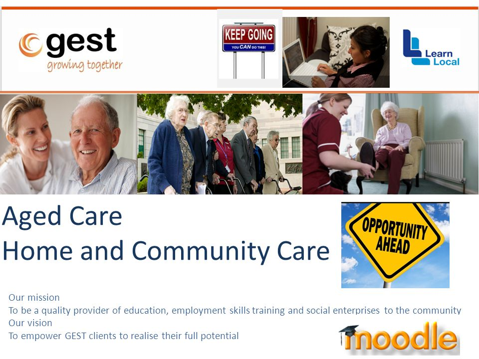 Our mission To be a quality provider of education, employment skills training and social enterprises to the community Our vision To empower GEST clients to realise their full potential Aged Care Home and Community Care