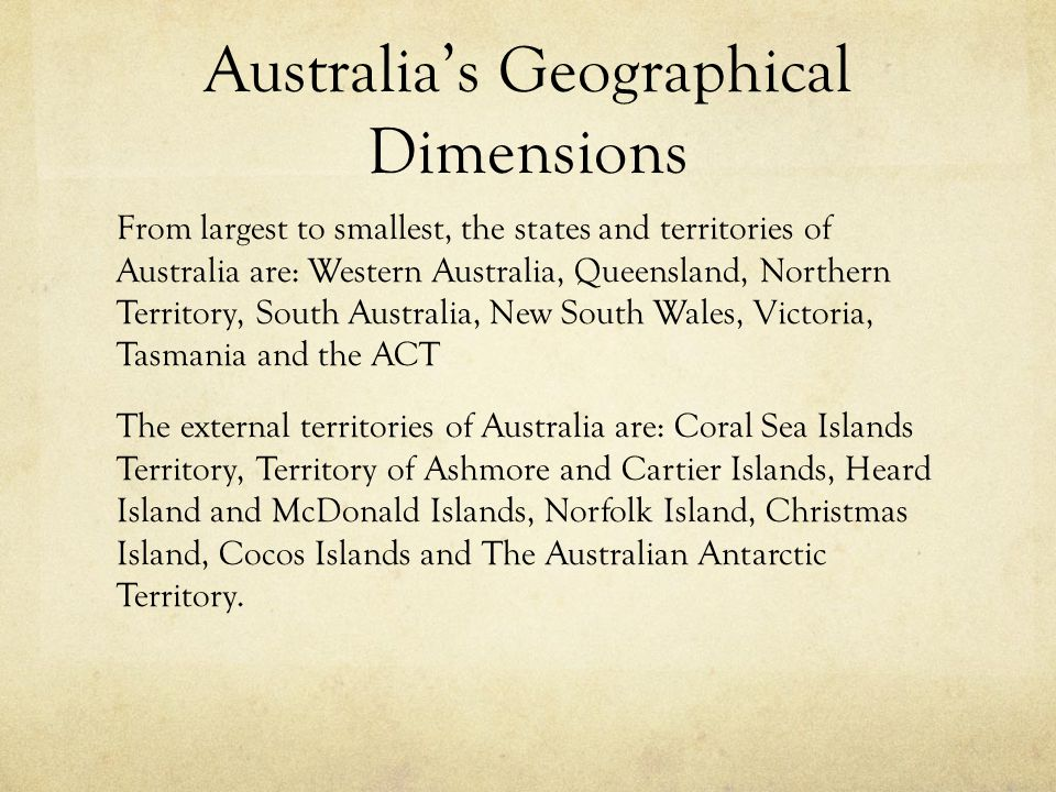 Australia's Geographical Dimensions From largest to smallest, the states and territories of Australia are: Western Australia, Queensland, Northern Ter