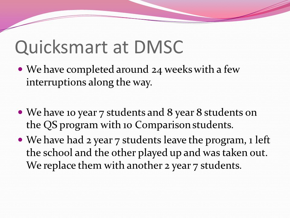 Quicksmart at DMSC We have completed around 24 weeks with a few interruptions along the way.