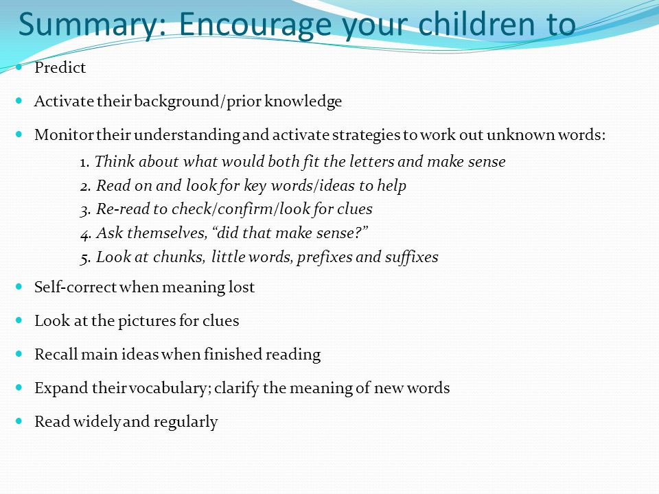 Summary: Encourage your children to Predict Activate their background/prior knowledge Monitor their understanding and activate strategies to work out