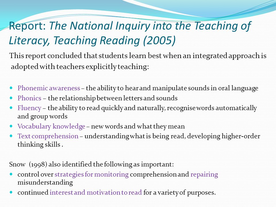 Report: The National Inquiry into the Teaching of Literacy, Teaching Reading (2005) This report concluded that students learn best when an integrated