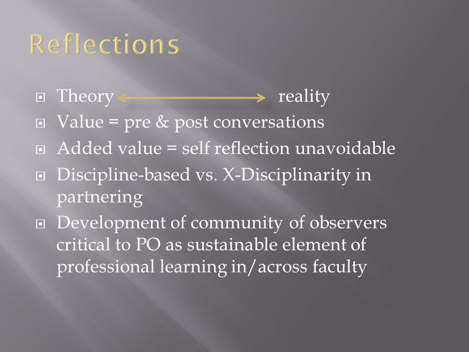  Theory reality  Value = pre & post conversations  Added value = self reflection unavoidable  Discipline-based vs.