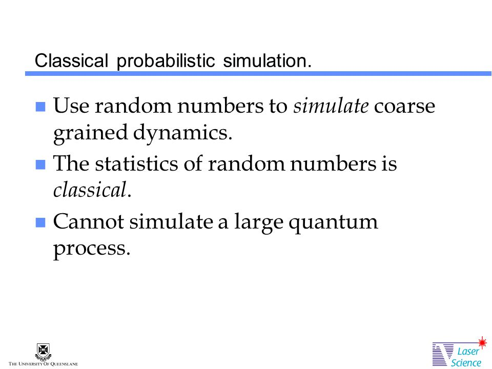 Classical probabilistic simulation. Use random numbers to simulate coarse grained dynamics.