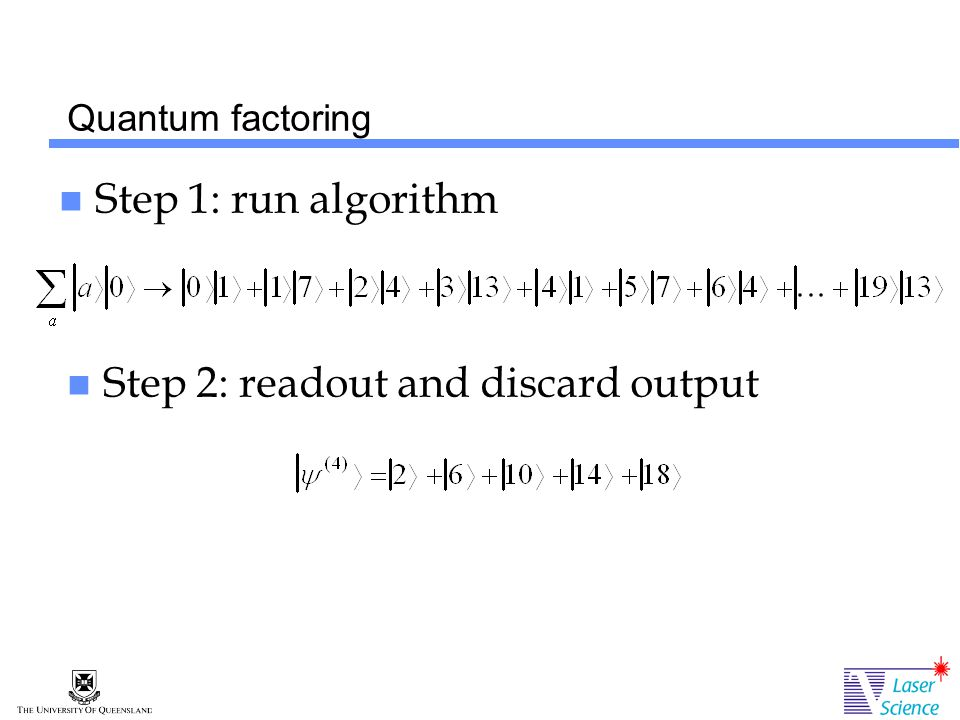 Quantum factoring Step 1: run algorithm Step 2: readout and discard output