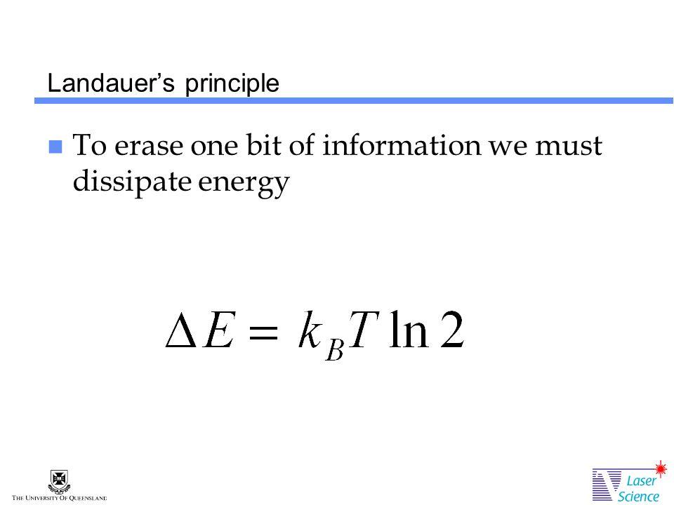Landauer's principle To erase one bit of information we must dissipate energy