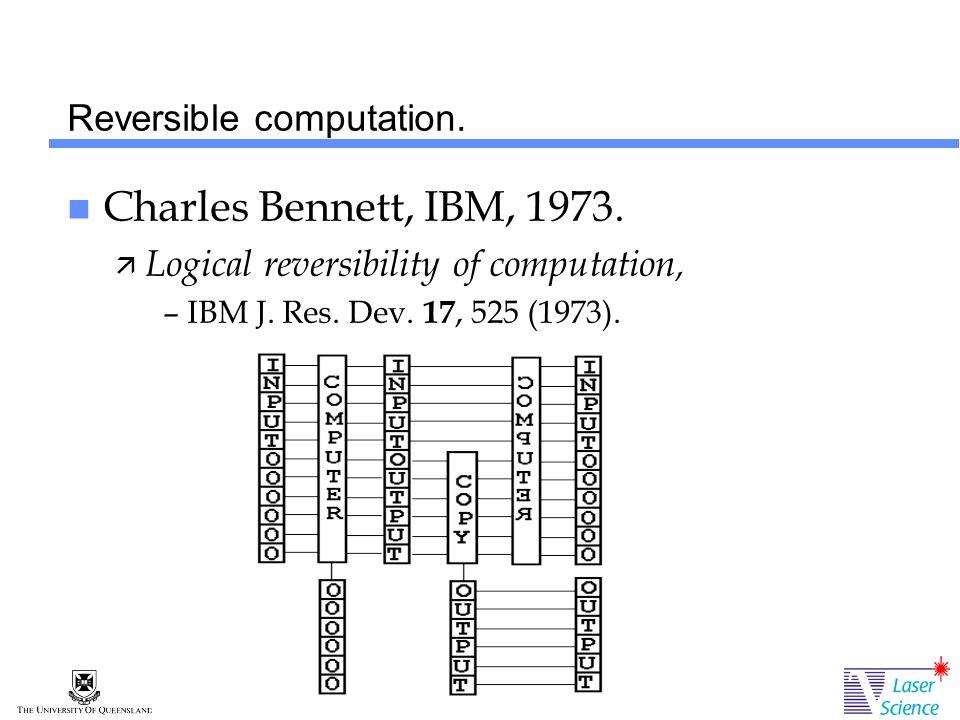 Reversible computation. Charles Bennett, IBM, 1973.