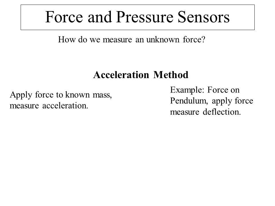 Force and Pressure Sensors How do we measure an unknown force.