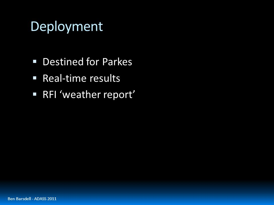 Deployment  Destined for Parkes  Real-time results  RFI 'weather report' Ben Barsdell - ADASS 2011