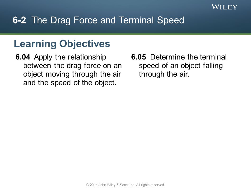 6-2 The Drag Force and Terminal Speed 6.04 Apply the relationship between the drag force on an object moving through the air and the speed of the obje