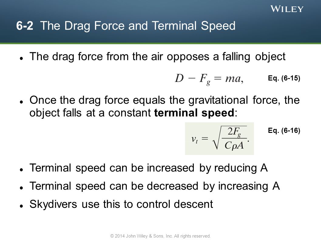 The drag force from the air opposes a falling object Once the drag force equals the gravitational force, the object falls at a constant terminal speed