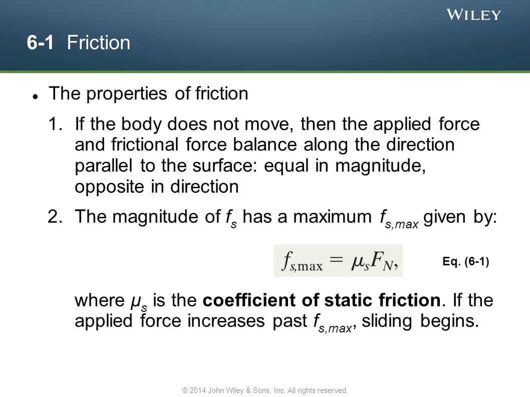 6-1 Friction The properties of friction 1.If the body does not move, then the applied force and frictional force balance along the direction parallel