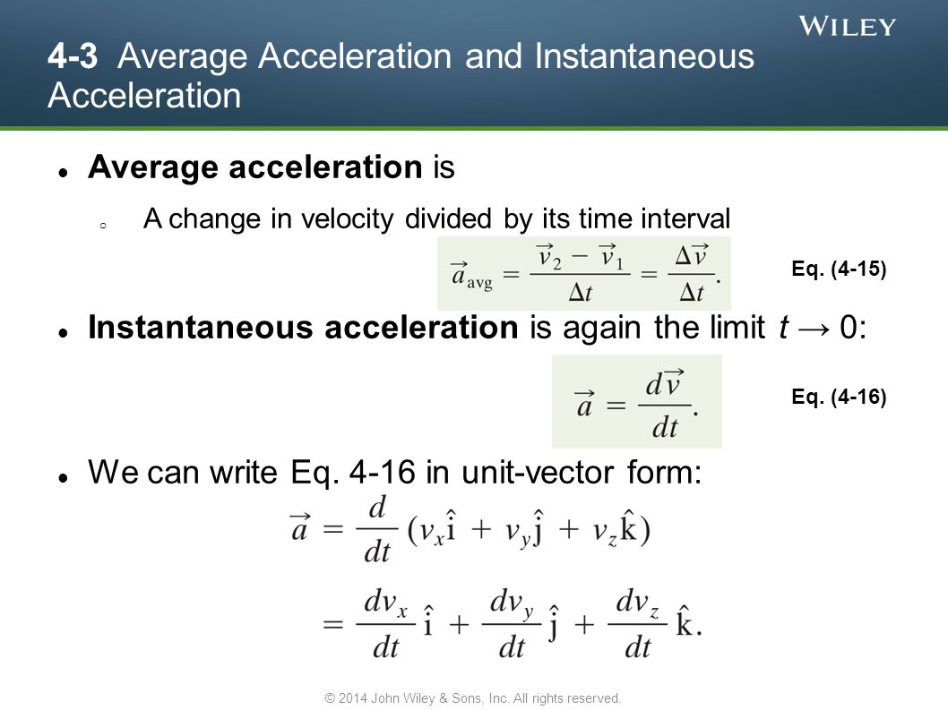 4-3 Average Acceleration and Instantaneous Acceleration Average acceleration is o A change in velocity divided by its time interval Instantaneous acce
