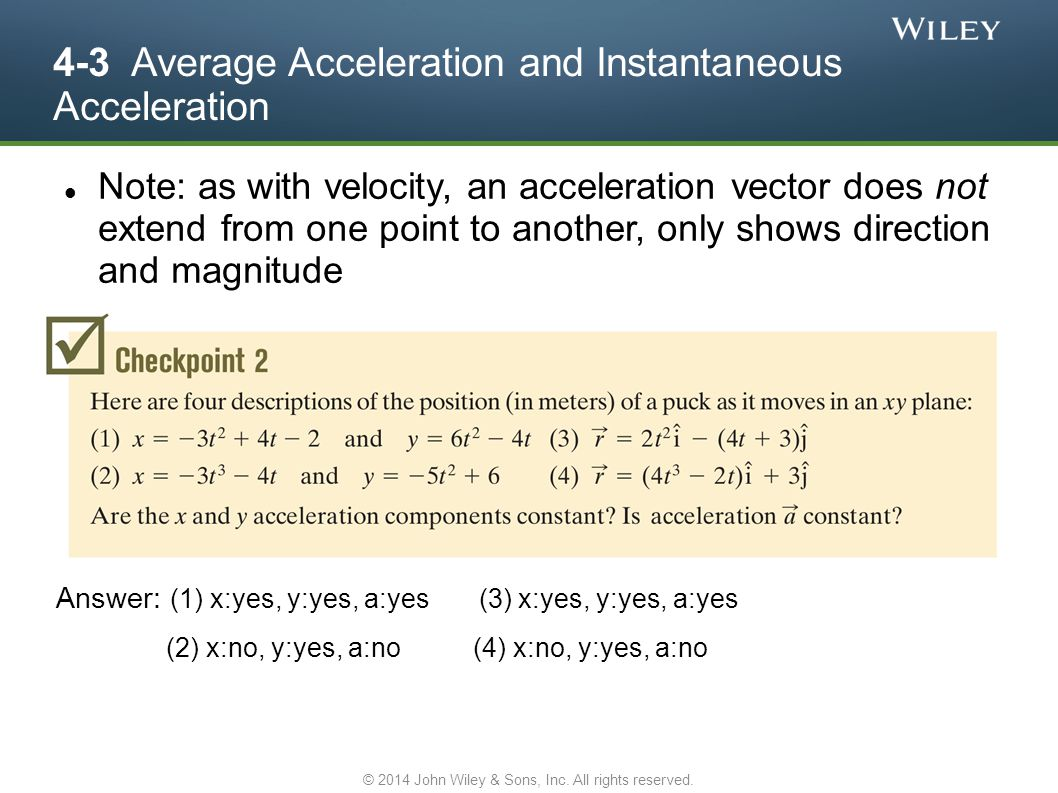 4-3 Average Acceleration and Instantaneous Acceleration Note: as with velocity, an acceleration vector does not extend from one point to another, only