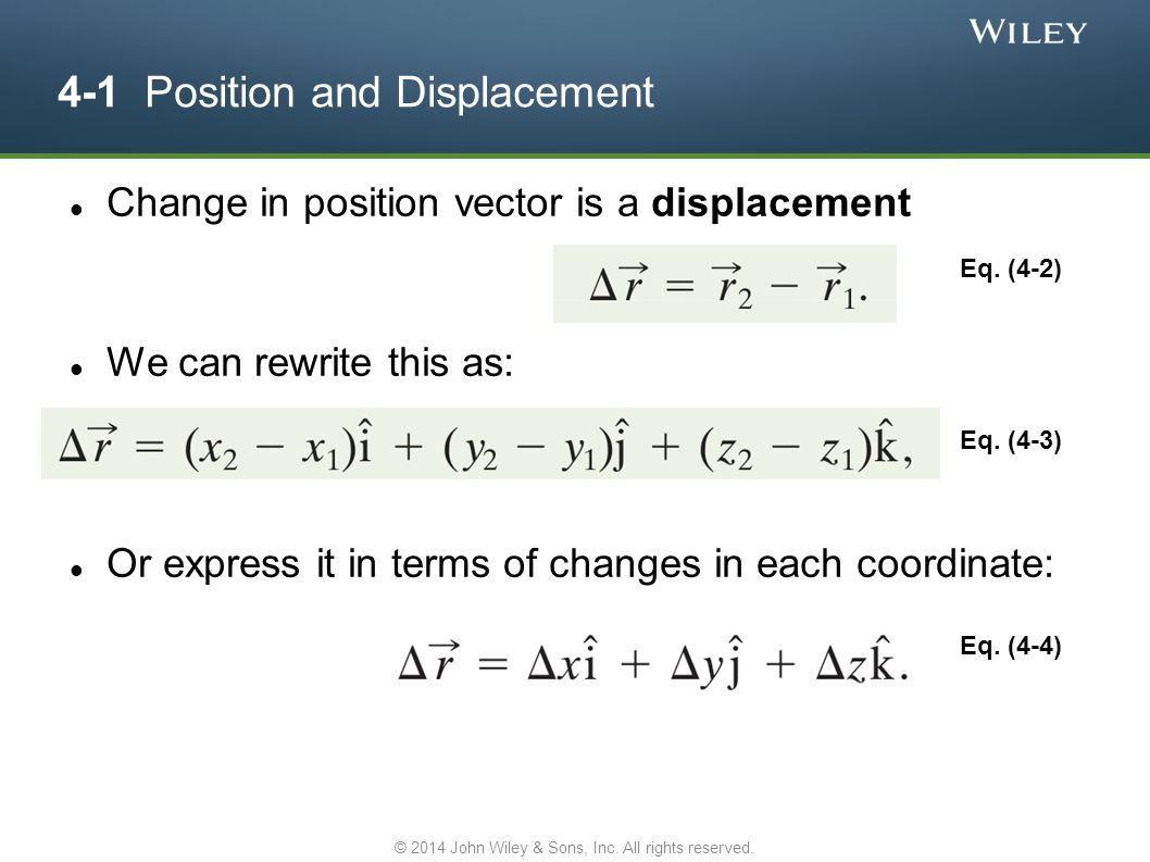 4-1 Position and Displacement Change in position vector is a displacement We can rewrite this as: Or express it in terms of changes in each coordinate