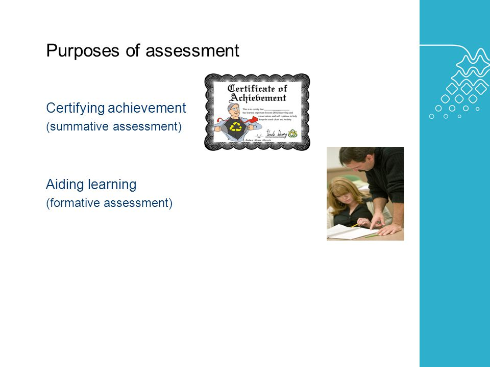 AUSTRALIAN LEARNING AND TEACHING COUNCIL Purposes of assessment Certifying achievement (summative assessment) Aiding learning (formative assessment)