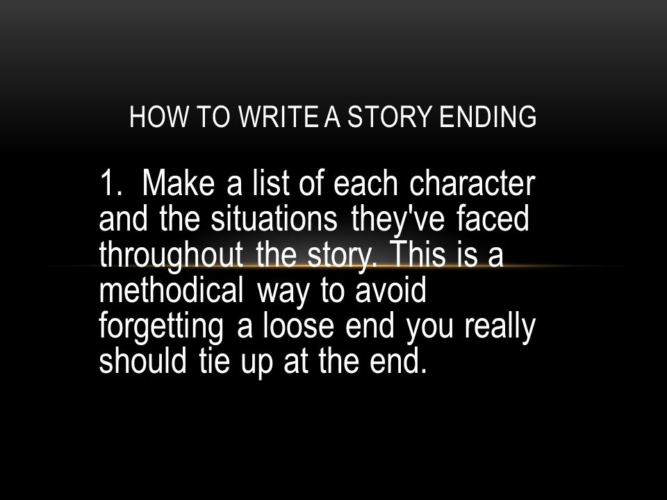 1. Make a list of each character and the situations they ve faced throughout the story.