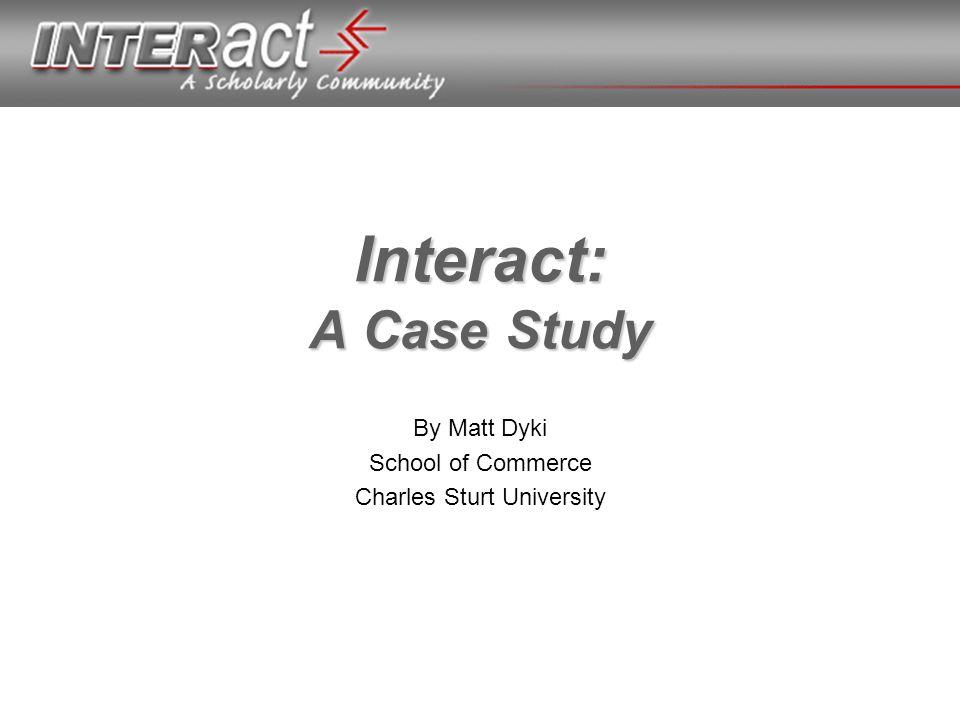 Interact: A Case Study By Matt Dyki School of Commerce Charles Sturt University
