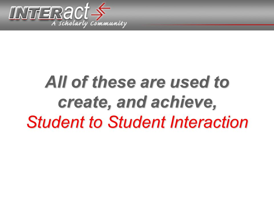 All of these are used to create, and achieve, Student to Student Interaction
