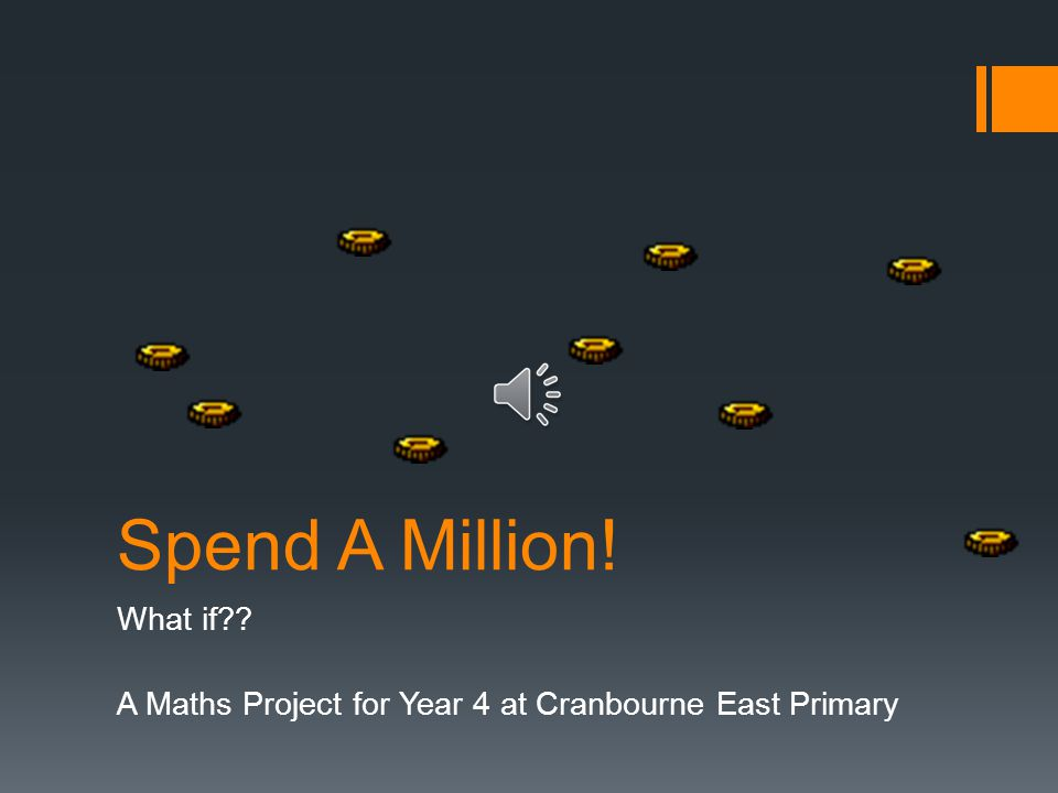 Spend A Million! What if?? A Maths Project for Year 4 at Cranbourne East Primary