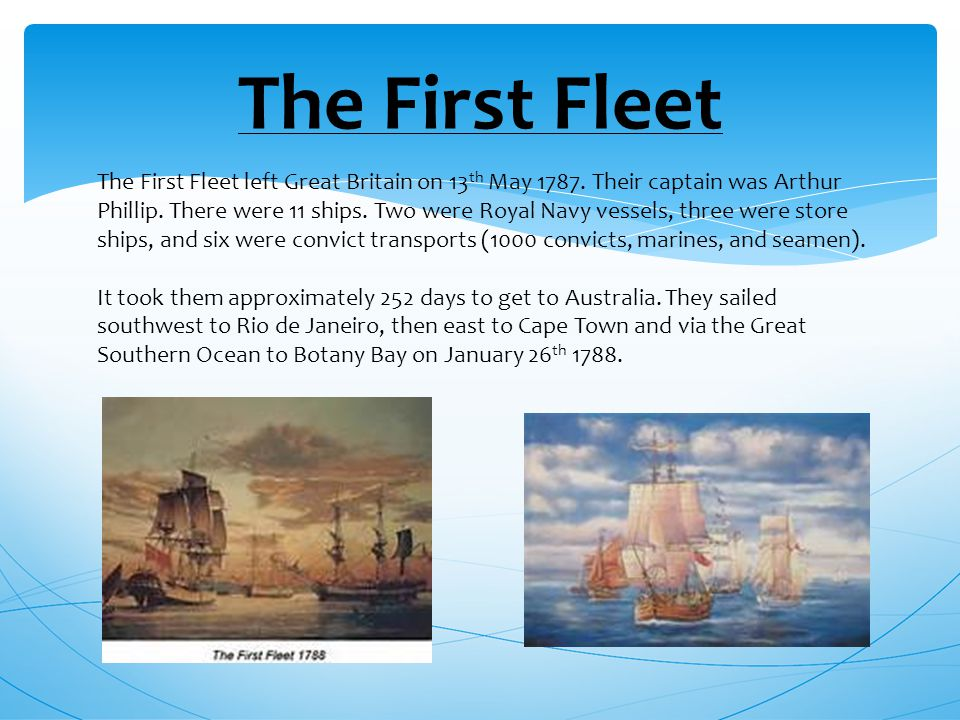 The First Fleet The First Fleet left Great Britain on 13 th May 1787.