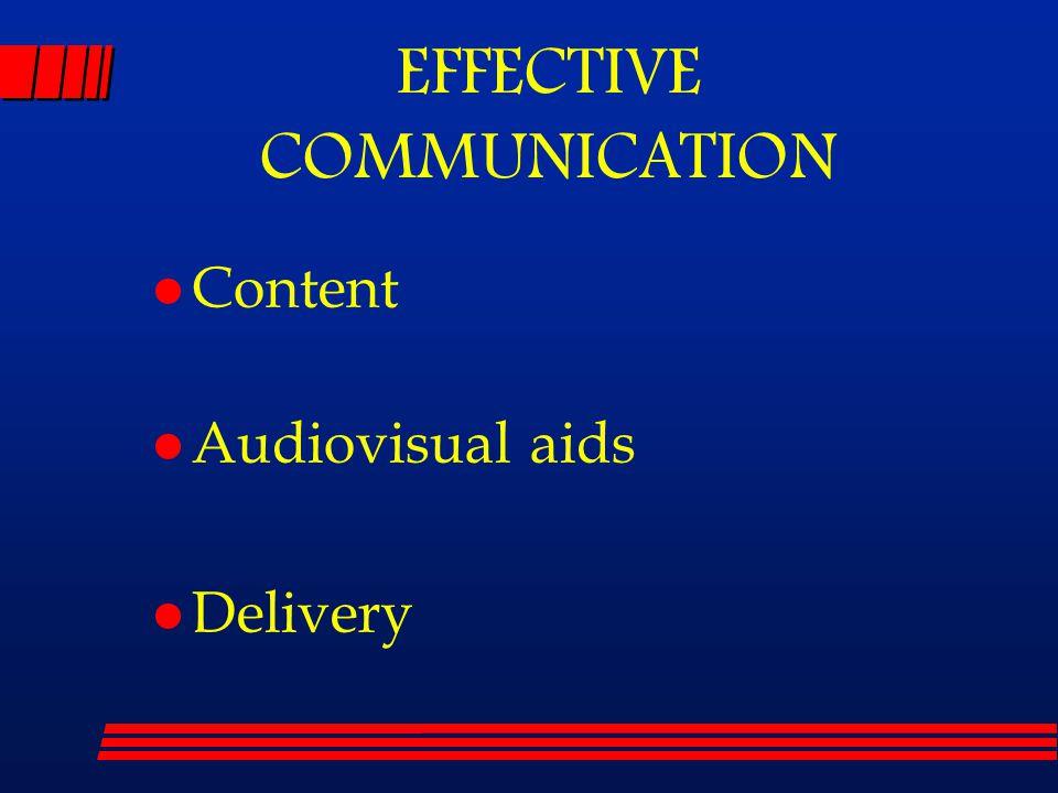 l Content l Audiovisual aids l Delivery EFFECTIVE COMMUNICATION