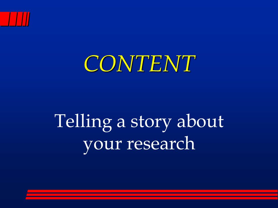 CONTENT Telling a story about your research