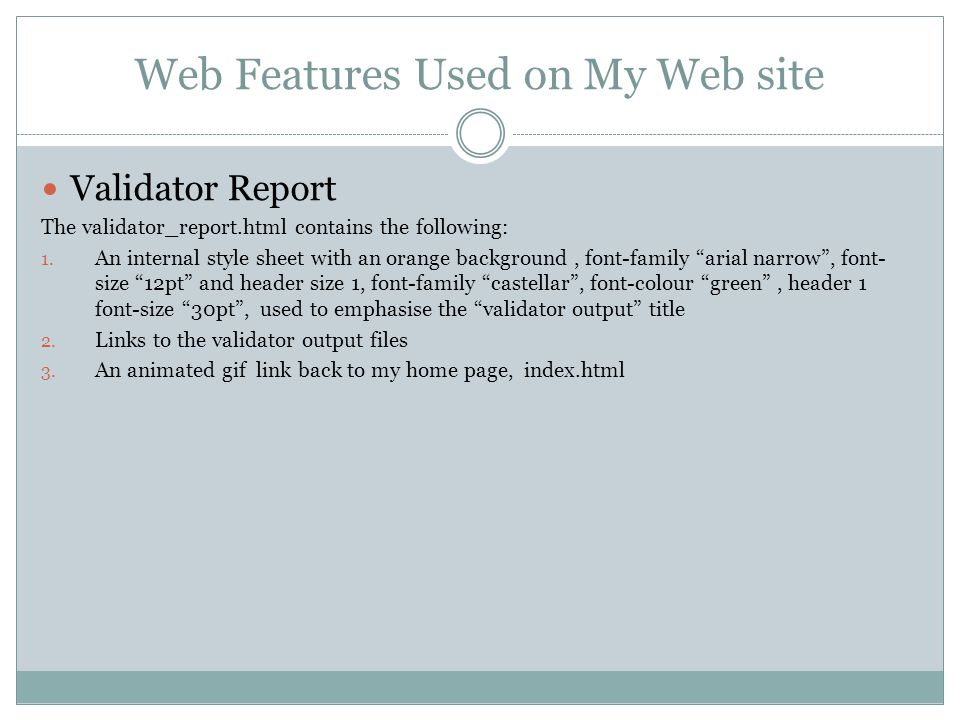 Web Features Used on My Web site Validator Report The validator_report.html contains the following: 1.