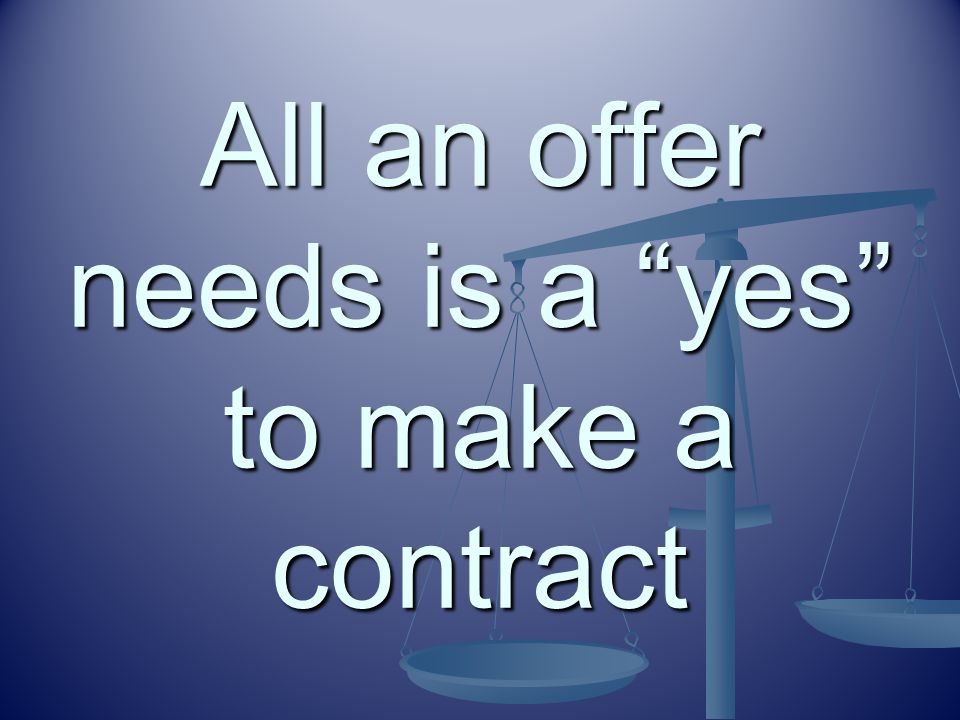 """All an offer needs is a """"yes"""" to make a contract"""