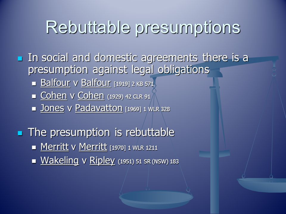 Rebuttable presumptions In social and domestic agreements there is a presumption against legal obligations In social and domestic agreements there is