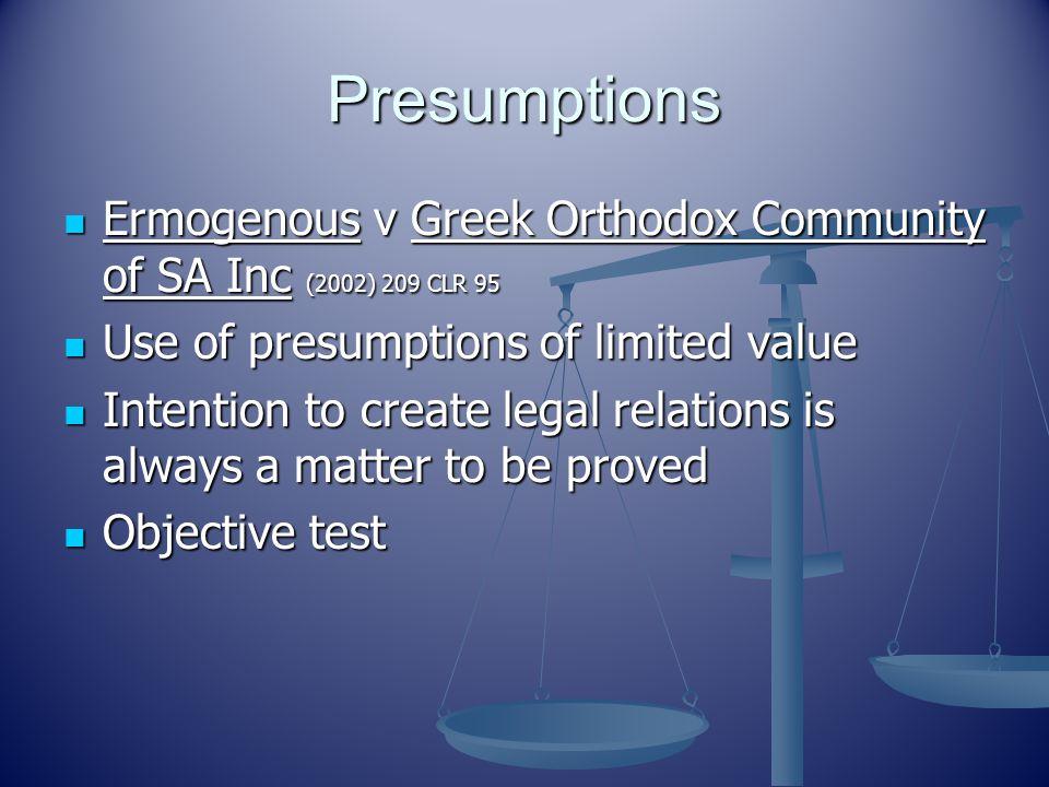 Presumptions Ermogenous v Greek Orthodox Community of SA Inc (2002) 209 CLR 95 Ermogenous v Greek Orthodox Community of SA Inc (2002) 209 CLR 95 Use o