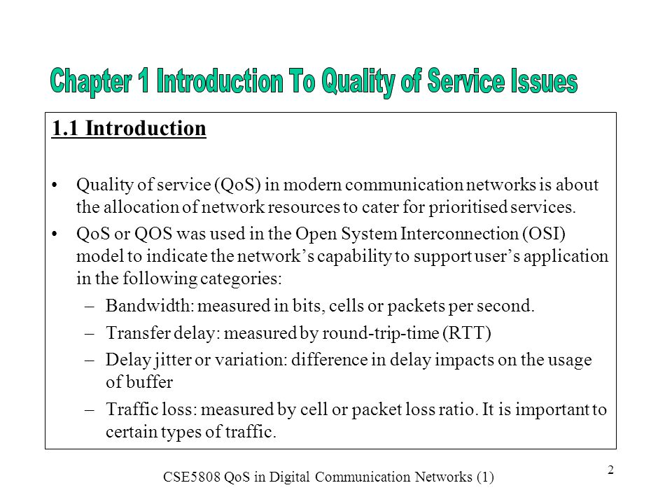CSE5808 QoS in Digital Communication Networks (1) 13 Congestion control is used to prevent congestion collapse in the network, this is done through a set of mechanisms and algorithms generally referred to as traffic control.