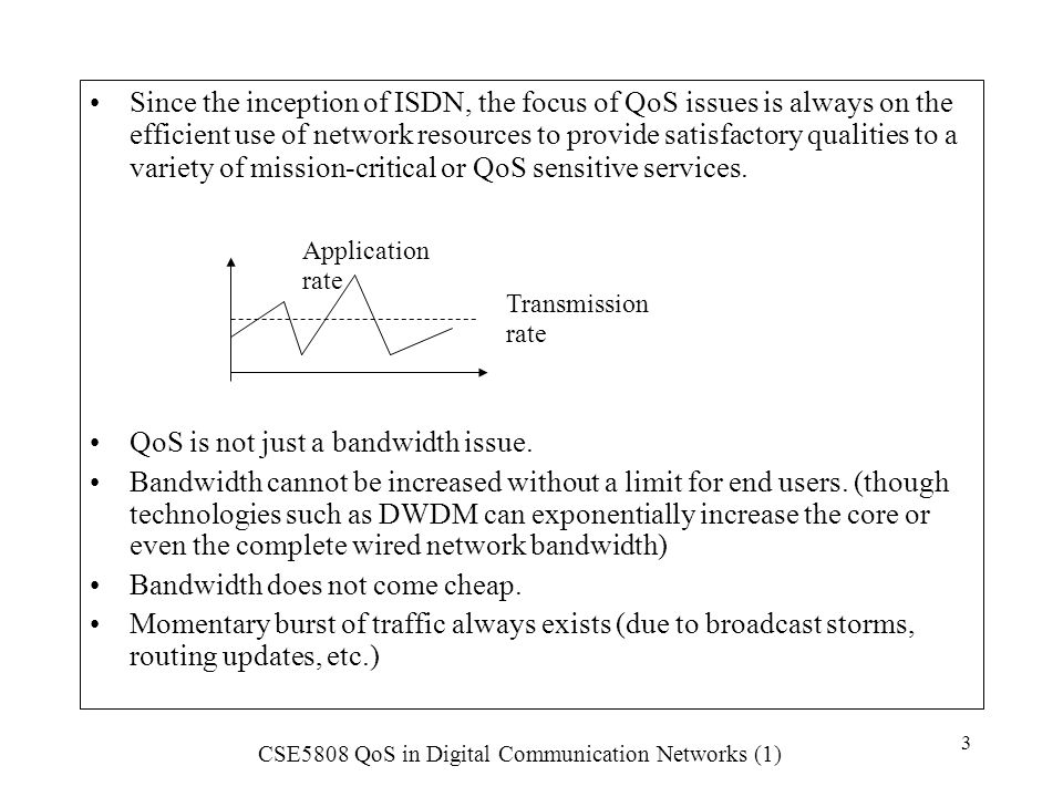 CSE5808 QoS in Digital Communication Networks (1) 4 QoS study provides a way to prioritize service classes according to their quality needs.