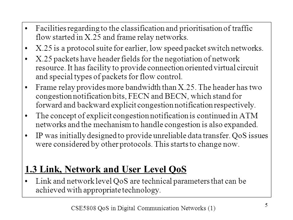 CSE5808 QoS in Digital Communication Networks (1) 126 8.1 Introduction The available bit rate (ABR) service specifies a flow control mechanism for the purposes of a) allowing the traffic sources to adapt to the bandwidth dynamically available.