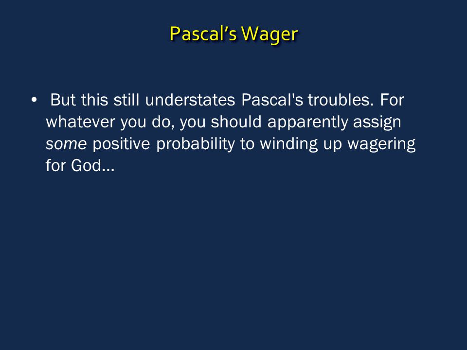 Pascal's Wager But this still understates Pascal s troubles.