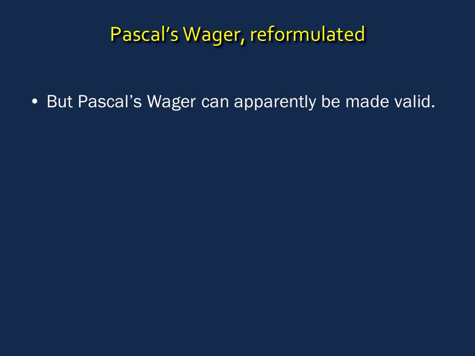 Pascal's Wager, reformulated But Pascal's Wager can apparently be made valid.