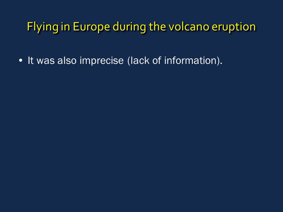 Flying in Europe during the volcano eruption It was also imprecise (lack of information).