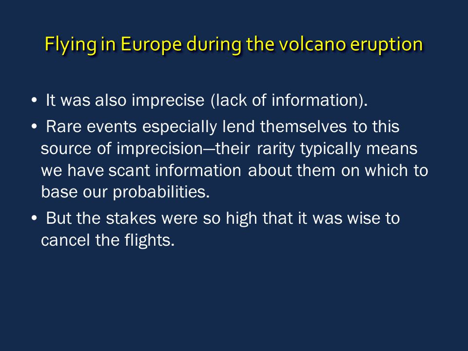 Flying in Europe during the volcano eruption It was also imprecise (lack of information). Rare events especially lend themselves to this source of imp