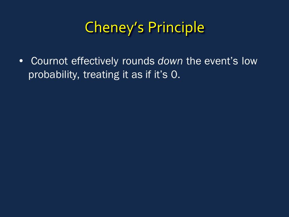 Cheney's Principle Cournot effectively rounds down the event's low probability, treating it as if it's 0.