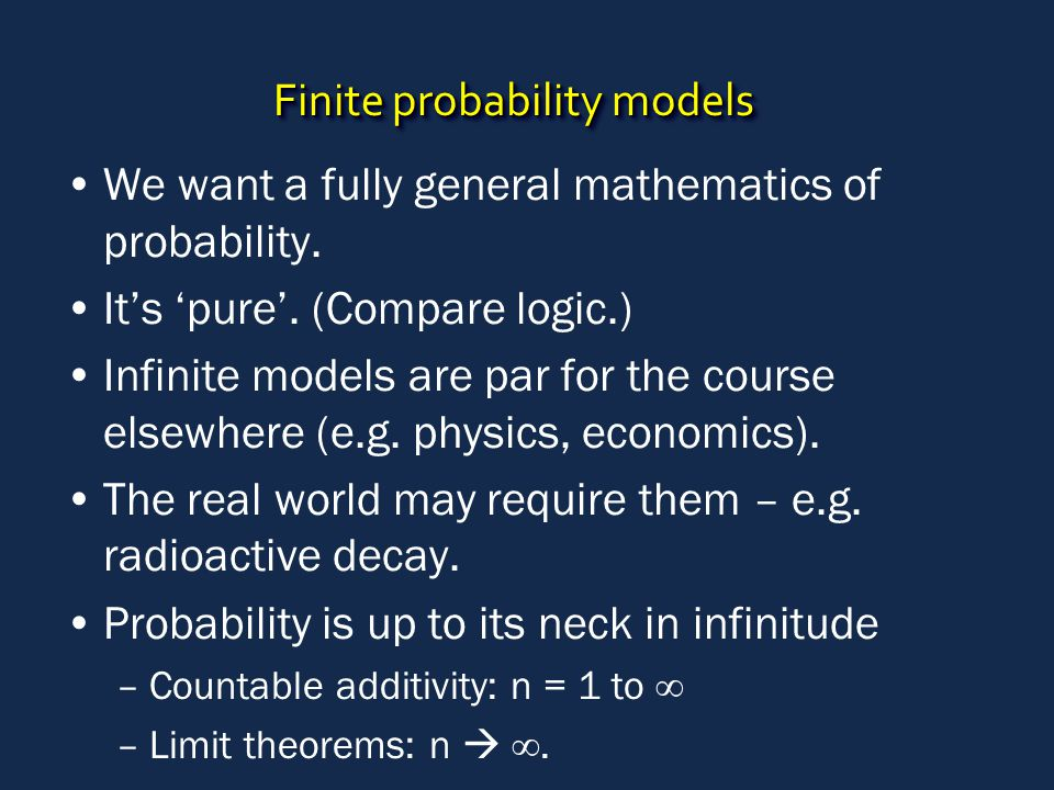 Finite probability models We want a fully general mathematics of probability.