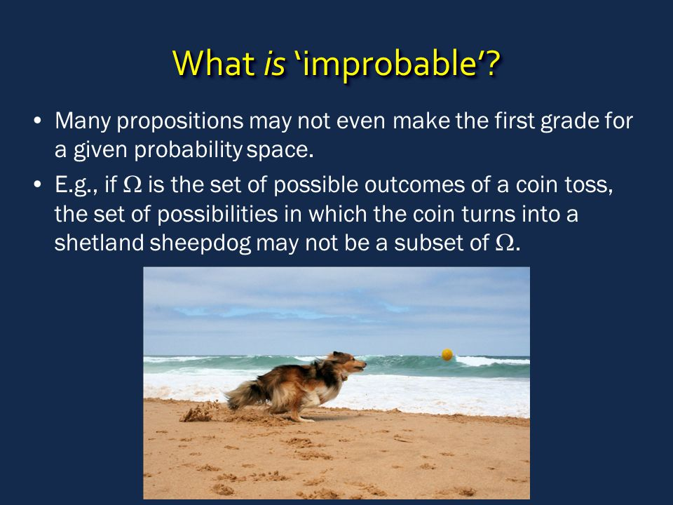 What is 'improbable'? Many propositions may not even make the first grade for a given probability space. E.g., if  is the set of possible outcomes of