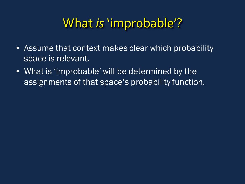 What is 'improbable'? Assume that context makes clear which probability space is relevant. What is 'improbable' will be determined by the assignments