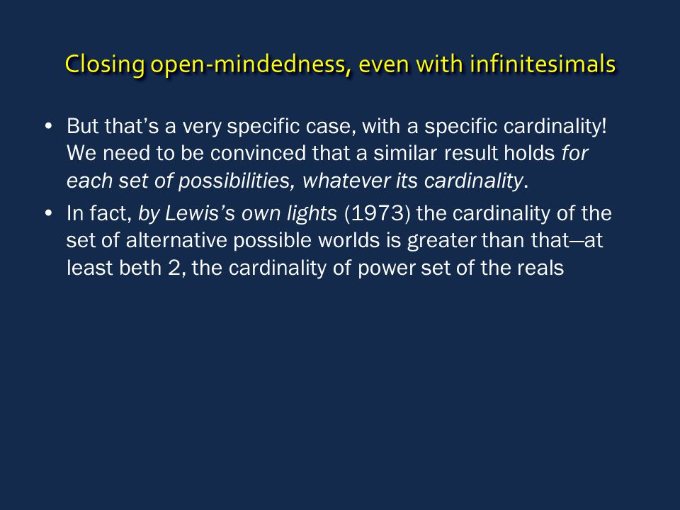 Closing open-mindedness, even with infinitesimals But that's a very specific case, with a specific cardinality! We need to be convinced that a similar